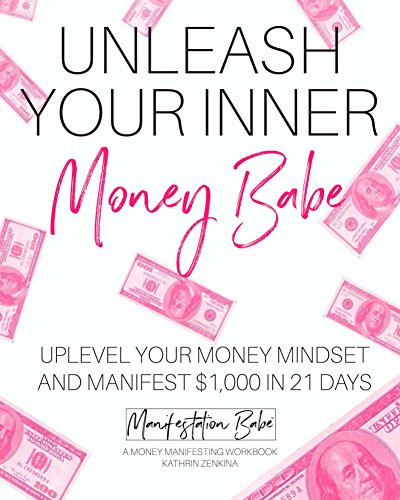 learn how to manifest with: Unleash Your Inner Money Babe:Uplevel Your Money Mindset and Manifest $1,000 In 21 Days